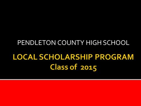 PENDLETON COUNTY HIGH SCHOOL. Applications Available: FRIDAY, FEBRUARY 27 TH Applications will be available in electronic version on the web and CDs will.