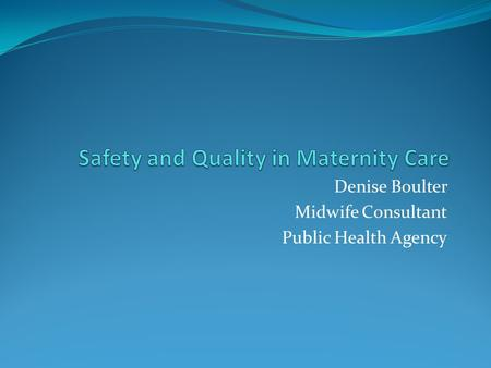 Safety and Quality in Maternity Care