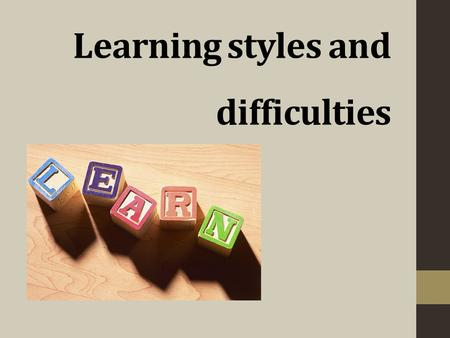Learning styles and difficulties. Everybody has his own style of learning. Some of us find it the best and easiest to learn by hearing information, some.