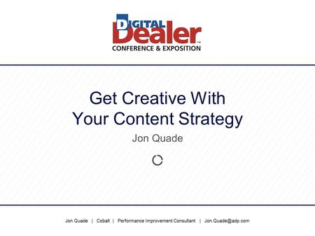Jon Quade | Cobalt | Performance Improvement Consultant | Get Creative With Your Content Strategy Jon Quade.