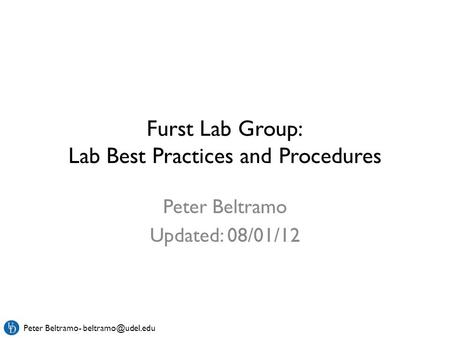 Peter Beltramo- Furst Lab Group: Lab Best Practices and Procedures Peter Beltramo Updated: 08/01/12.