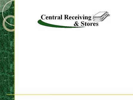 Mission Of Central Receiving & Stores Receive, check, and redeliver supplies and materials ordered by all University Departments, Schools, and Agencies.