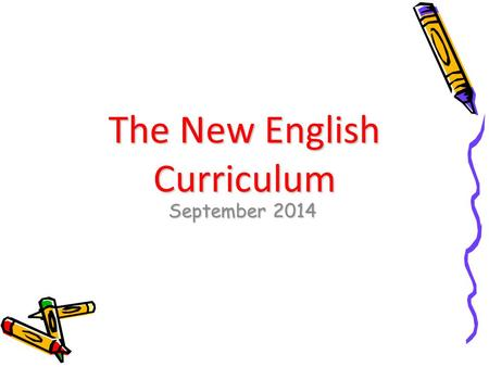 "The New English Curriculum September 2014. ""The skills of reading and writing fluently and confidently are essential to participate fully as a member."