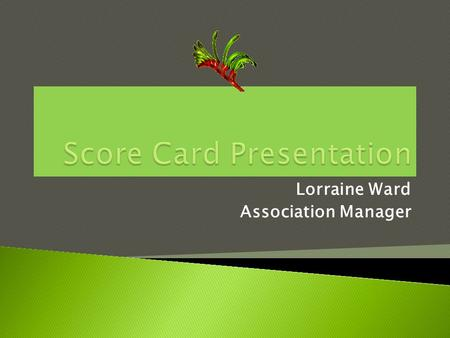 Lorraine Ward Association Manager.  The first mentioned team provides the score card and the scorer.  The second mentioned team provides the timing.