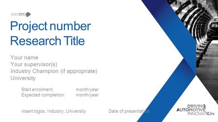 Project number Research Title Your name Your supervisor(s) Industry Champion (if appropriate) University Start enrolment:month/year Expected completion:month/year.