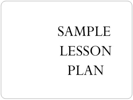 SAMPLE LESSON PLAN. Year 1 LESSON PLAN DAY 1 Theme: World of Knowledge Topic: Things in the classroom Focus: 1. Listening and Speaking Content standard: