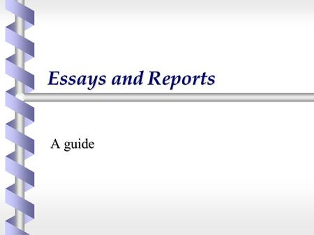 Essays and Reports A guide. Types of Scientific Writing b Factual account of accepted knowledge  Textbooks, many student essays b Reporting what has.