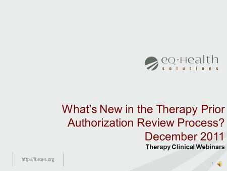 1 What's New in the Therapy Prior Authorization Review Process? December 2011 Therapy Clinical Webinars.