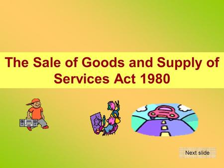 The Sale of Goods and Supply of Services Act 1980 Next slide.