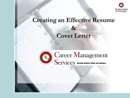 Creating an Effective Resume & Cover Letter. Objectives Purpose of a resume Types of Resumes Proper Resume Sections Use of keywords & action verbs What.