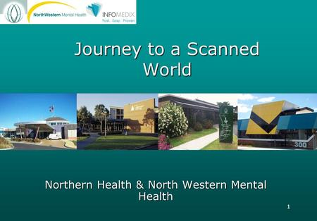 1 Journey to a Scanned World Northern Health & North Western Mental Health.