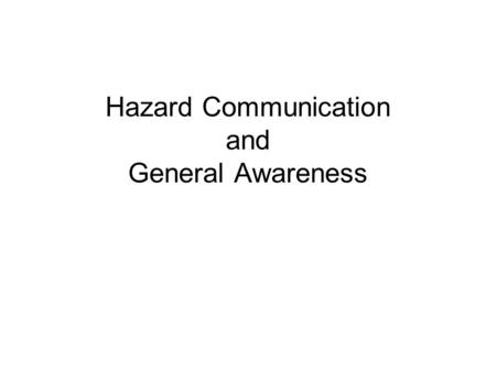 Hazard Communication and General Awareness. General Awareness – Two Key Definitions: Hazmat Employer A company/person who utilizes one or more employees.