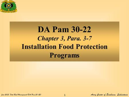 Army Center of Excellence, Subsistence June 2003Food Risk Management (DA Pam 30-22) 1 DA Pam 30-22 Chapter 3, Para. 3-7 Installation Food Protection Programs.