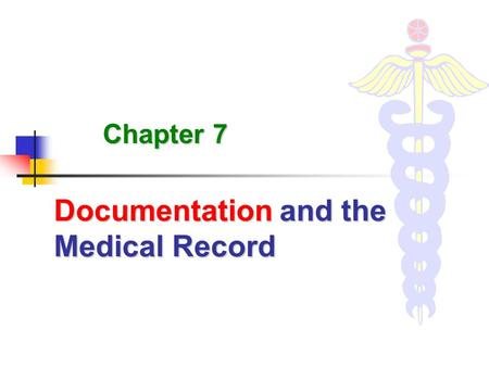 Documentation and the Medical Record Chapter 7. 2 Learning Objectives Define Define the term medical record. connection medical record insurance billing.