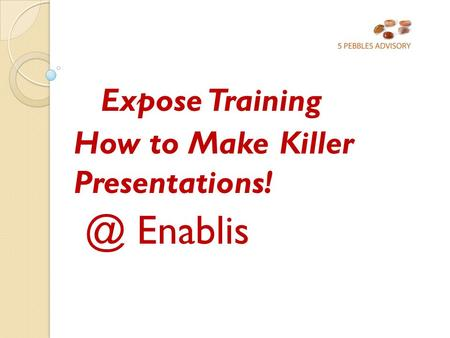 Expose Training How to Make Killer Enablis.
