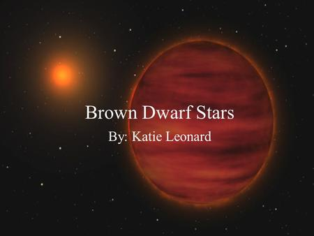 Brown Dwarf Stars By: Katie Leonard. What are brown dwarfs? Sub-stellar objects with mass below that necessary to maintain H- burning nuclear fusion reactions.