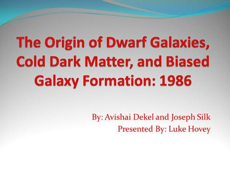 By: Avishai Dekel and Joseph Silk Presented By: Luke Hovey.