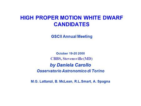 HIGH PROPER MOTION WHITE DWARF CANDIDATES GSCII Annual Meeting October 19-20 2000 CBBS, Stevensville (MD) by Daniela Carollo Osservatorio Astronomico.