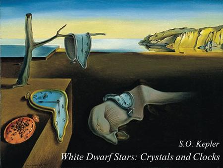 White Dwarf Stars: Crystals and Clocks S.O. Kepler.