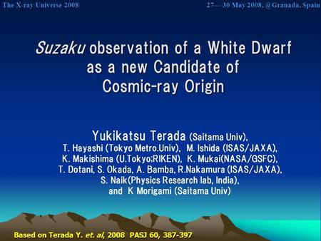 The X-ray Universe 2008 The X-ray Universe 2008 27— 30 May Spain Suzaku observation of a White Dwarf as a new Candidate of Cosmic-ray Origin.