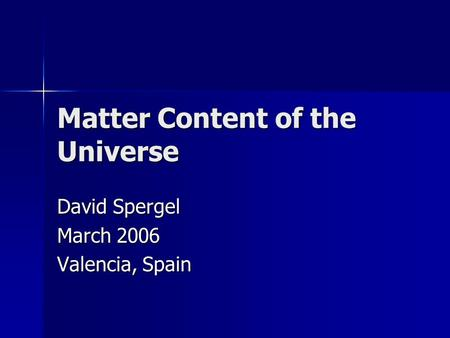 Matter Content of the Universe David Spergel March 2006 Valencia, Spain.