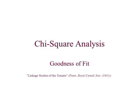 Chi-Square Analysis Goodness of Fit Linkage Studies of the Tomato (Trans. Royal Canad. Inst. (1931))