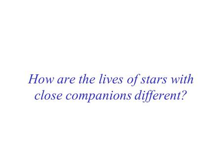 How are the lives of stars with close companions different?