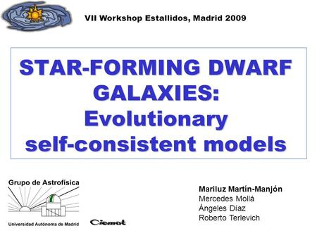 STAR-FORMING DWARF GALAXIES: Evolutionary self-consistent models Mariluz Martín-Manjón Mercedes Mollá Ángeles Díaz Roberto Terlevich VII Workshop Estallidos,