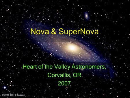 Nova & SuperNova Heart of the Valley Astronomers, Corvallis, OR 2007.