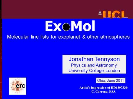 Jonathan Tennyson Physics and Astronomy, University College London Ohio, June 2011 Molecular line lists for exoplanet & other atmospheres Artist's impression.