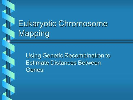 Eukaryotic Chromosome Mapping