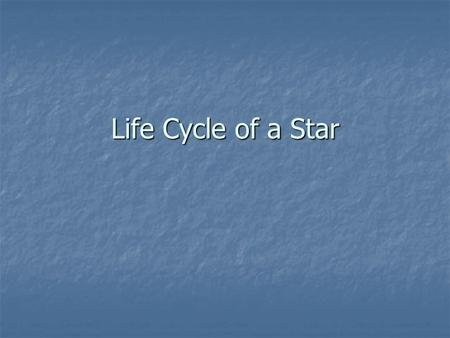 Life Cycle of a Star.
