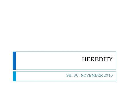 HEREDITY SBI 3C: NOVEMBER 2010. VOCABULARY PART II:  Phenotype  Observable characteristics or traits  Genotype  Gene makeup  Capital letters represent.