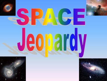 100 200 400 300 400 The Planets The Stars The Earth The Universe 300 200 400 200 100 500 100 Final Jeopardy Final Jeopardy.