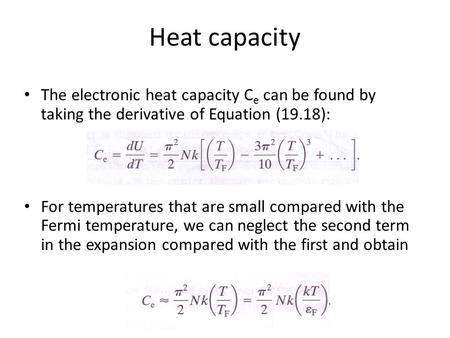 Heat capacity The electronic heat capacity C e can be found by taking the derivative of Equation (19.18): For temperatures that are small compared with.