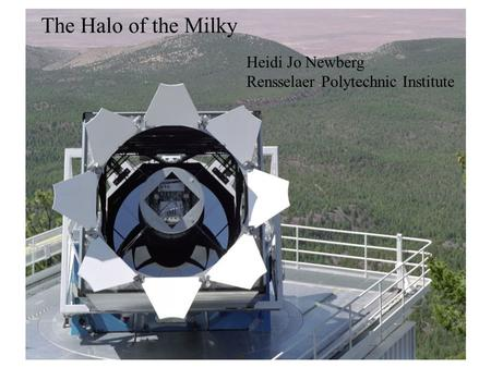 The Halo of the Milky Heidi Jo Newberg Rensselaer Polytechnic Institute.
