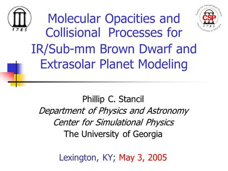 Molecular Opacities and Collisional Processes for IR/Sub-mm Brown Dwarf and Extrasolar Planet Modeling Phillip C. Stancil Department of Physics and Astronomy.