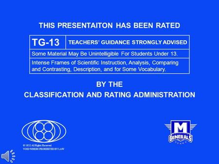 THIS PRESENTAITON HAS BEEN RATED BY THE CLASSIFICATION AND RATING ADMINISTRATION TG-13 TEACHERS' GUIDANCE STRONGLY ADVISED Some Material May Be Unintelligible.