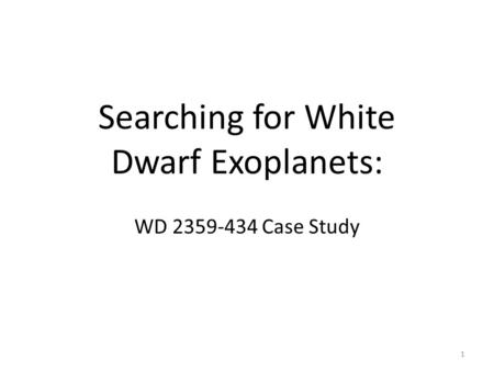 Searching for White Dwarf Exoplanets: WD 2359-434 Case Study 1.