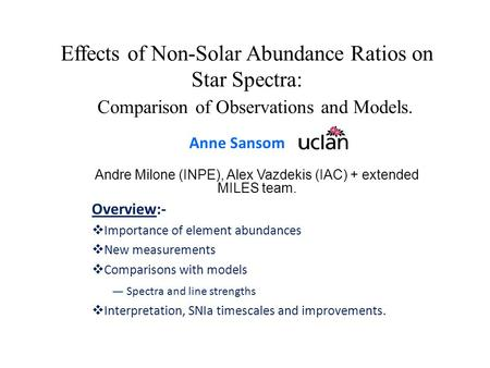 Effects of Non-Solar Abundance Ratios on Star Spectra: Comparison of Observations and Models. Overview:-  Importance of element abundances  New measurements.