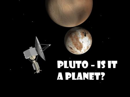 Pluto – Is it a planet?. Until 2006, the Solar System had nine planets. Now it has eight, plus five 'dwarf planets'. Astronomers at a meeting of the International.