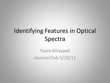 Identifying Features in Optical Spectra Yusra AlSayyad Journal Club 5/20/11.