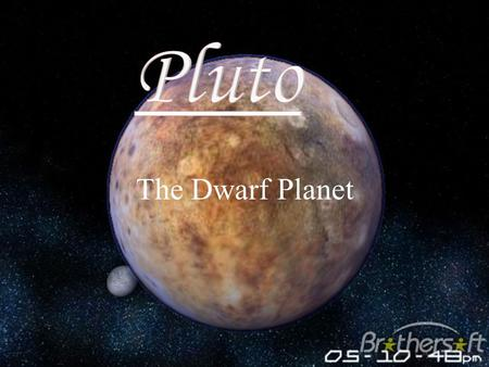 The Dwarf Planet. Location There are times when Pluto is the furthest away from the Sun, and also when it's not. The average distance from the Sun is.