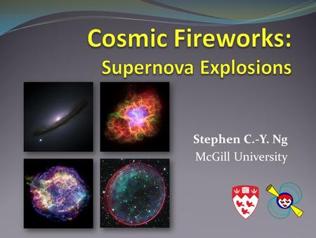 Stephen C.-Y. Ng McGill University. Outline Why study supernova? What is a supernova? Why does it explode? The aftermaths --- Supernova remnants Will.
