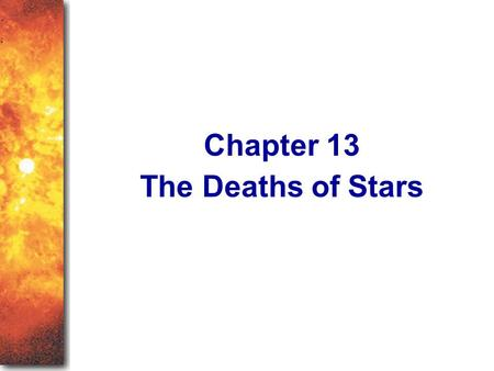 The Deaths of Stars Chapter 13. The End of a Star's Life When all the nuclear fuel in a star is used up, gravity will win over pressure and the star will.