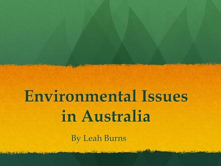 Environmental Issues in Australia By Leah Burns. Readings and Resources Markus, N. 2009 On Our Watch: The Race to Save Australia's Environment. Carlton: