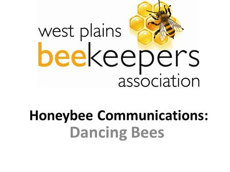Honeybee Communications: Dancing Bees. Dance Communication - Introduction Kinds of Dances – Round Dance – Wagtail Dance – Sickle Dance – Where to Live.
