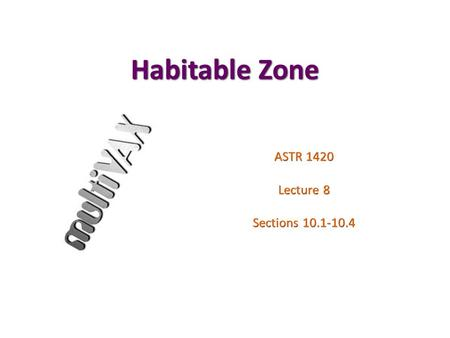 Habitable Zone ASTR 1420 Lecture 8 Sections 10.1-10.4.