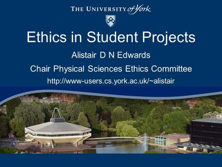 Alistair D N Edwards Chair Physical Sciences Ethics Committee  Ethics in Student Projects.