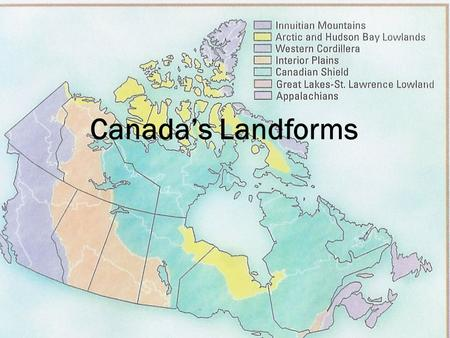 Canada's Landforms. Landforms The underlying geology is vitally important because it determines a region's landform. Ex. Mountains or plains Determines.